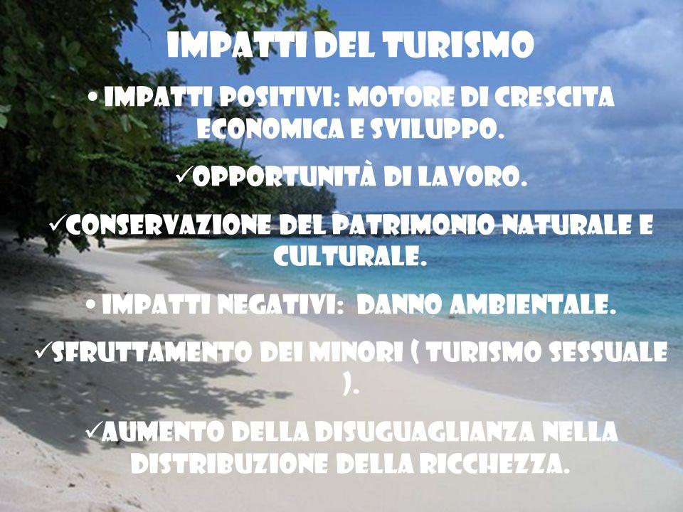 Impatti del turismo Impatti positivi: Motore di crescita economica e sviluppo. Opportunità di lavoro.