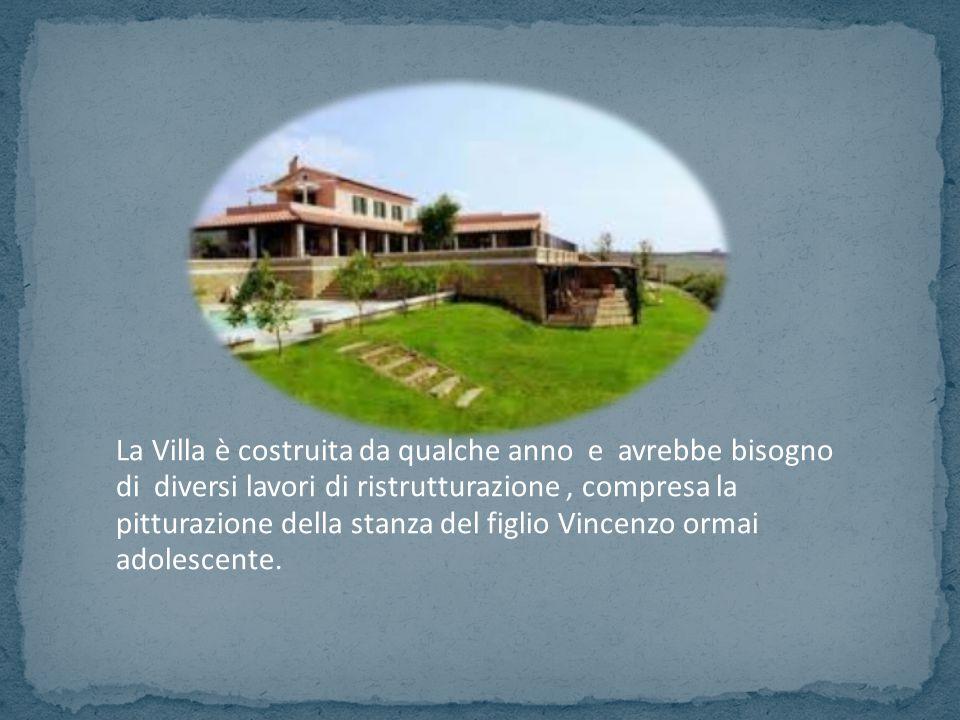 La Villa è costruita da qualche anno e avrebbe bisogno di diversi lavori di ristrutturazione , compresa la pitturazione della stanza del figlio Vincenzo ormai adolescente.