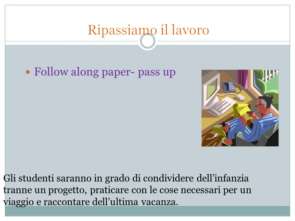 Ripassiamo il lavoro Follow along paper- pass up