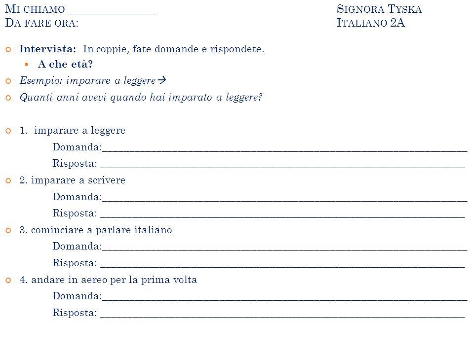 Mi chiamo _______________ Signora Tyska Da fare ora: Italiano 2A