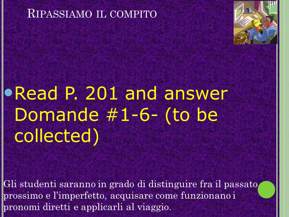 Read P. 201 and answer Domande #1-6- (to be collected)