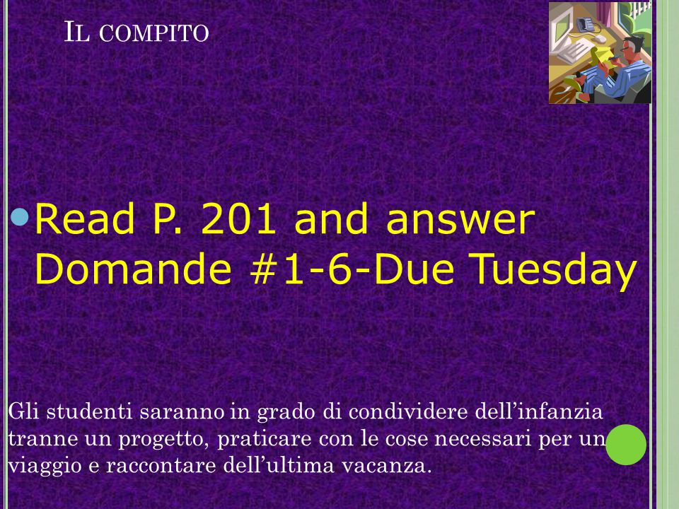 Read P. 201 and answer Domande #1-6-Due Tuesday