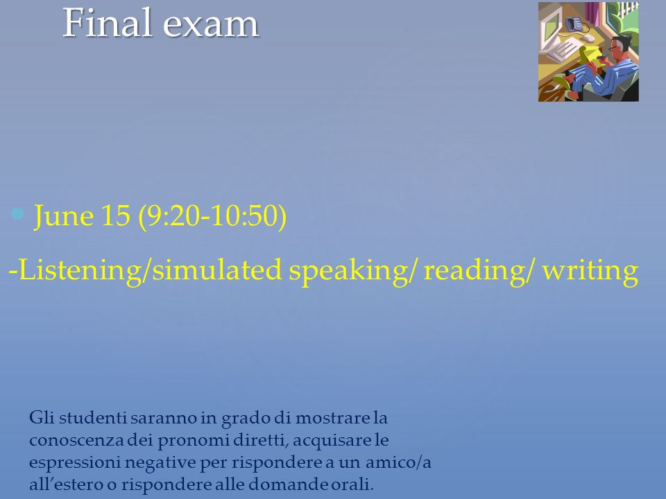 Final exam June 15 (9:20-10:50) -Listening/simulated speaking/ reading/ writing. Prego book.