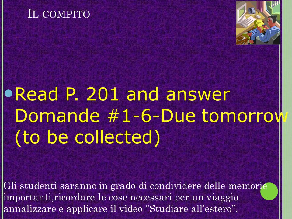 Read P. 201 and answer Domande #1-6-Due tomorrow (to be collected)