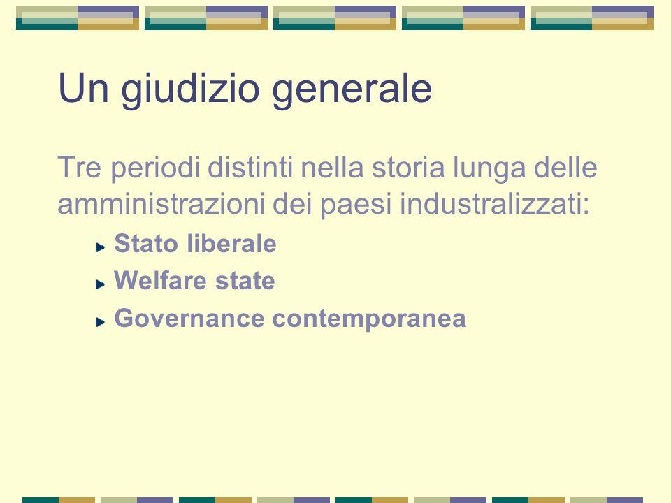 Un giudizio generale Tre periodi distinti nella storia lunga delle amministrazioni dei paesi industralizzati: