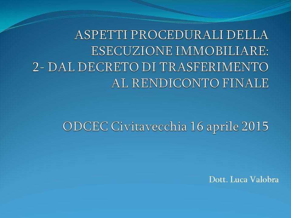 ASPETTI PROCEDURALI DELLA ESECUZIONE IMMOBILIARE: 2- DAL DECRETO DI TRASFERIMENTO AL RENDICONTO FINALE ODCEC Civitavecchia 16 aprile 2015