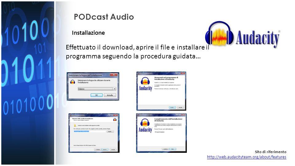PODcast Audio Installazione. Effettuato il download, aprire il file e installare il programma seguendo la procedura guidata…