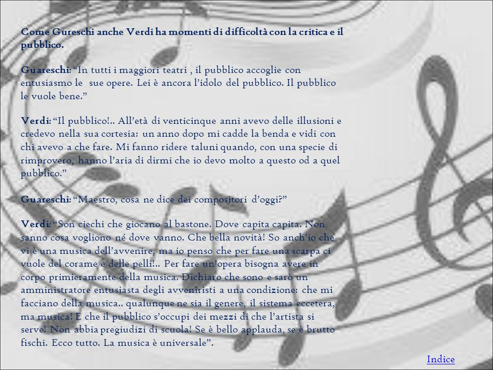 Come Gureschi anche Verdi ha momenti di difficoltà con la critica e il pubblico.