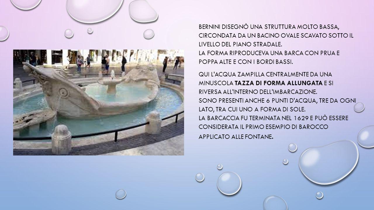 Bernini disegnò una struttura molto bassa, circondata da un bacino ovale scavato sotto il livello del piano stradale. La forma riproduceva una barca con prua e poppa alte e con i bordi bassi.