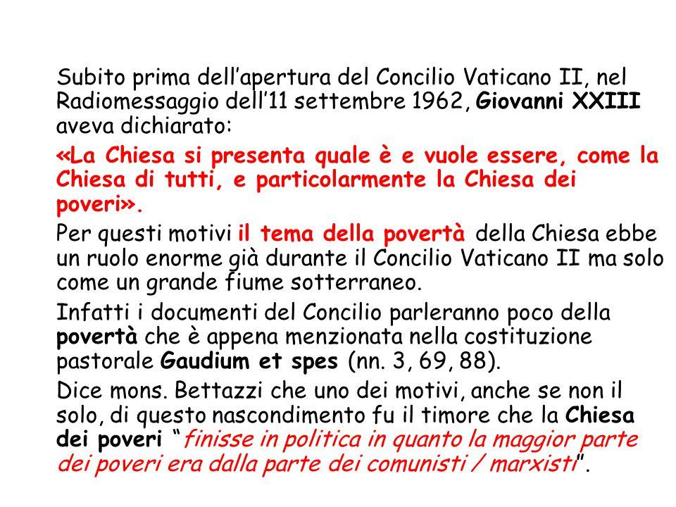Subito prima dell'apertura del Concilio Vaticano II, nel Radiomessaggio dell'11 settembre 1962, Giovanni XXIII aveva dichiarato: «La Chiesa si presenta quale è e vuole essere, come la Chiesa di tutti, e particolarmente la Chiesa dei poveri».