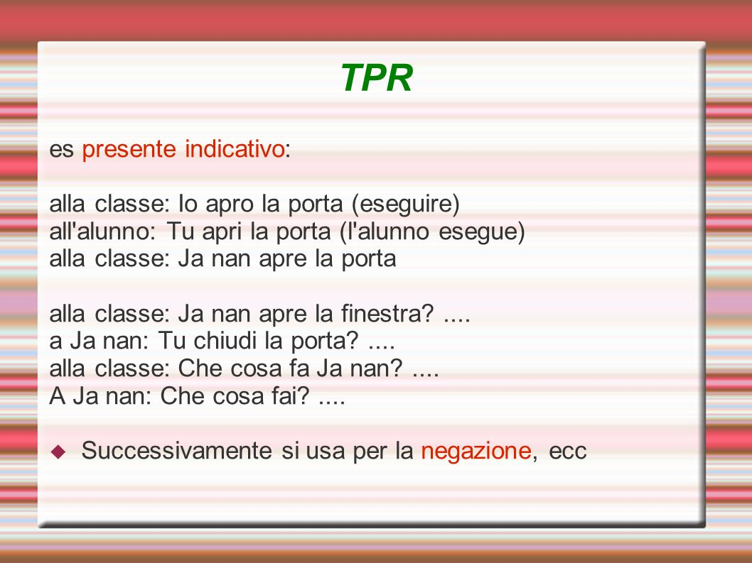 TPR es presente indicativo: alla classe: Io apro la porta (eseguire)