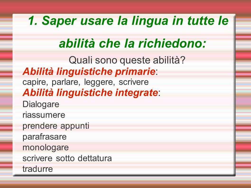 1. Saper usare la lingua in tutte le abilità che la richiedono:
