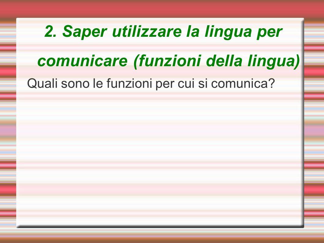 2. Saper utilizzare la lingua per comunicare (funzioni della lingua)
