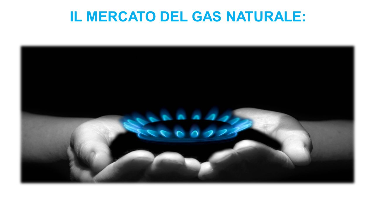 IL MERCATO DEL GAS NATURALE: