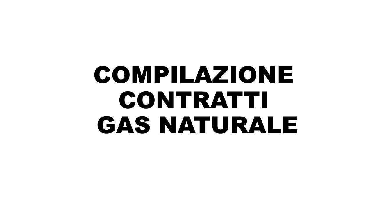 COMPILAZIONE CONTRATTI GAS NATURALE