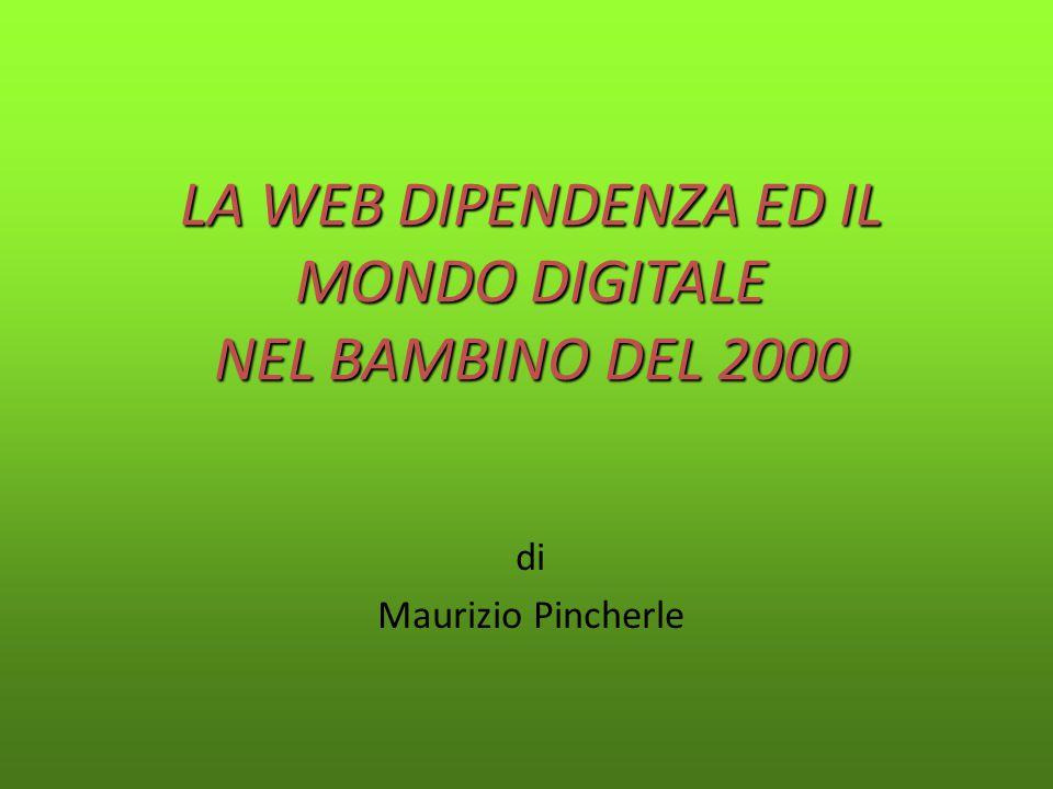 LA WEB DIPENDENZA ED IL MONDO DIGITALE NEL BAMBINO DEL 2000