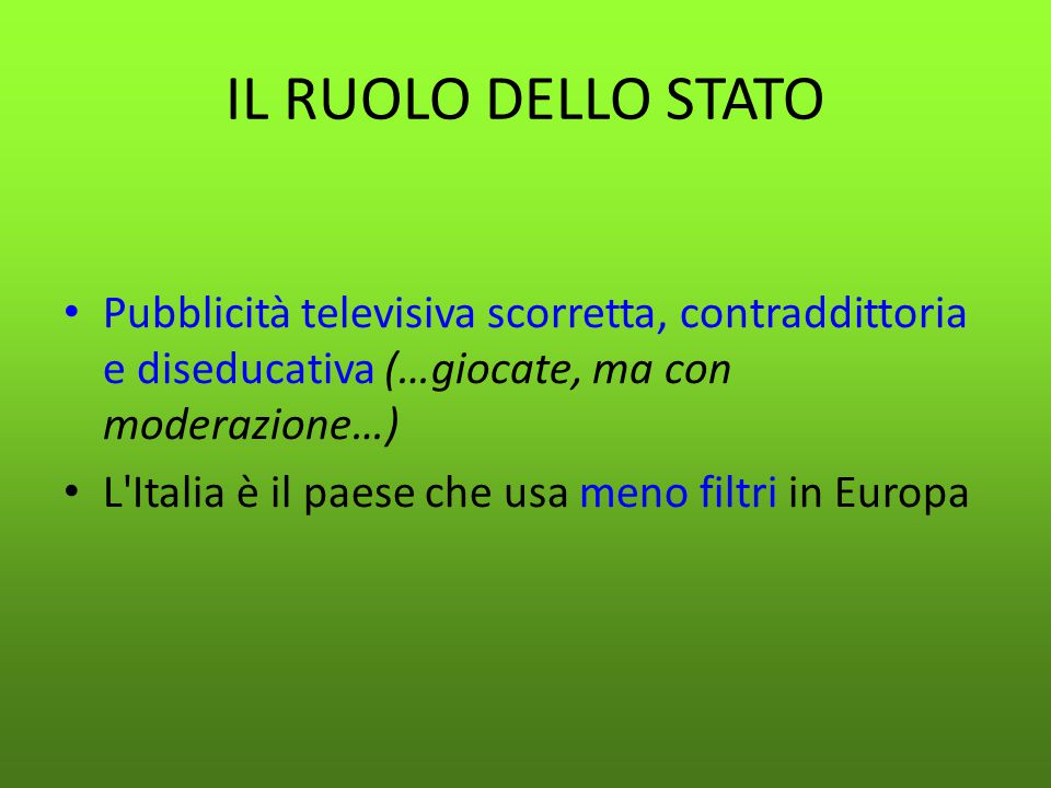 IL RUOLO DELLO STATO Pubblicità televisiva scorretta, contraddittoria e diseducativa (…giocate, ma con moderazione…)