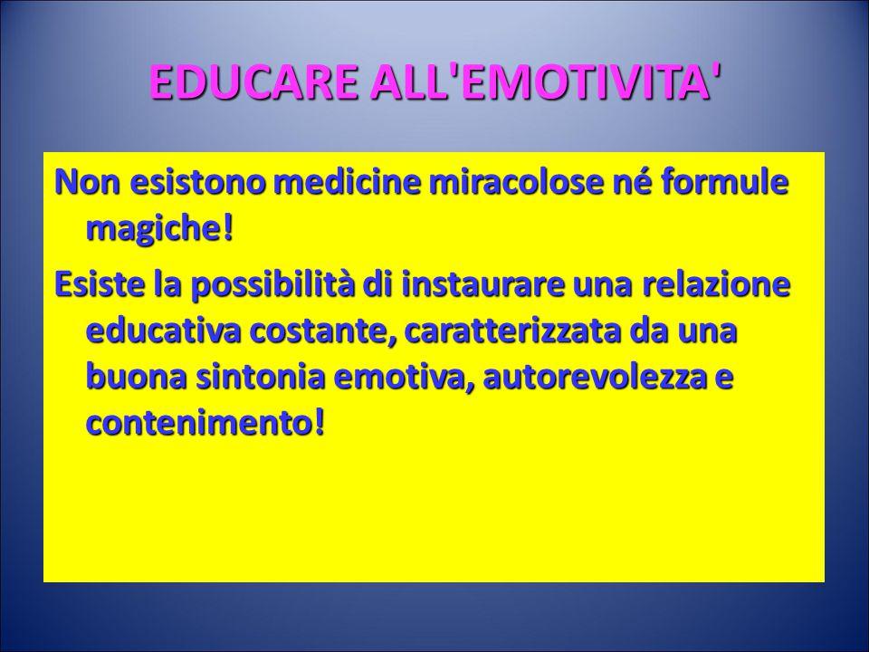 EDUCARE ALL EMOTIVITA Non esistono medicine miracolose né formule magiche!