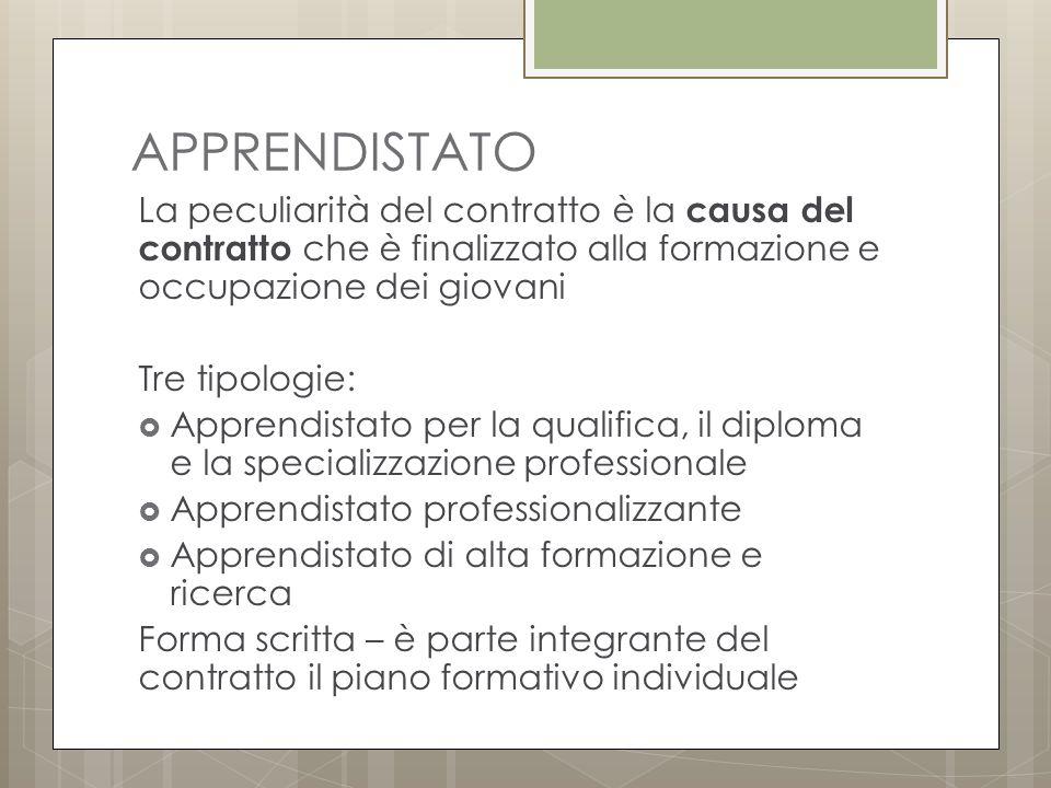 APPRENDISTATO La peculiarità del contratto è la causa del contratto che è finalizzato alla formazione e occupazione dei giovani.