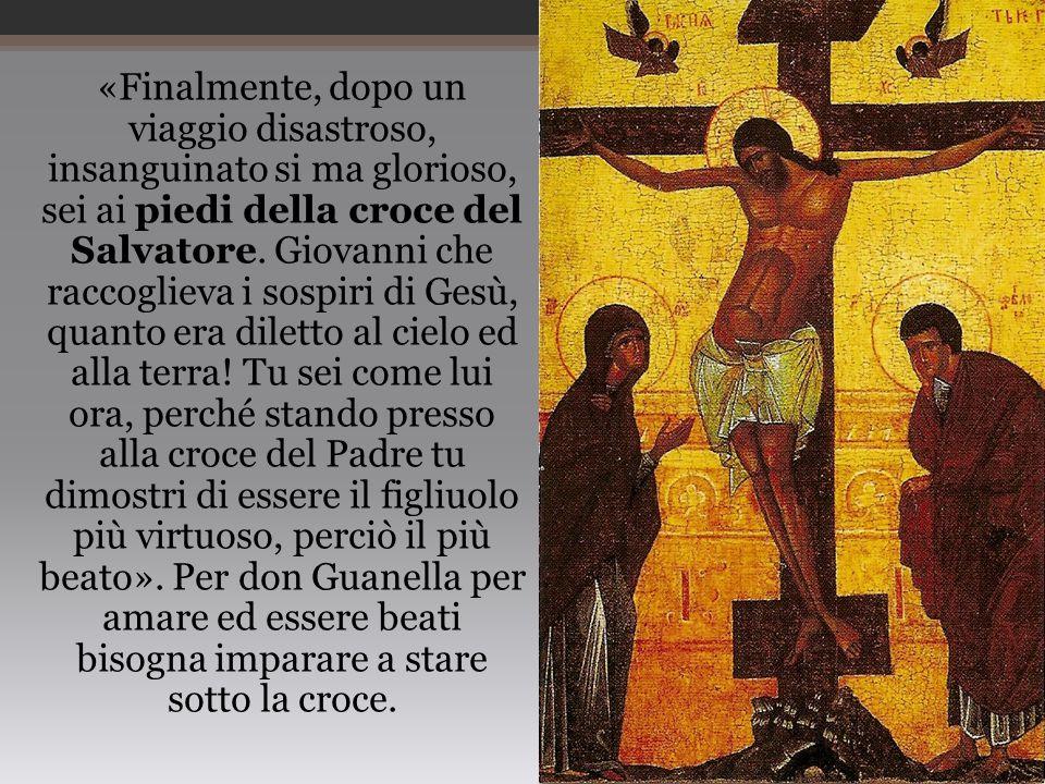 «Finalmente, dopo un viaggio disastroso, insanguinato si ma glorioso, sei ai piedi della croce del Salvatore.