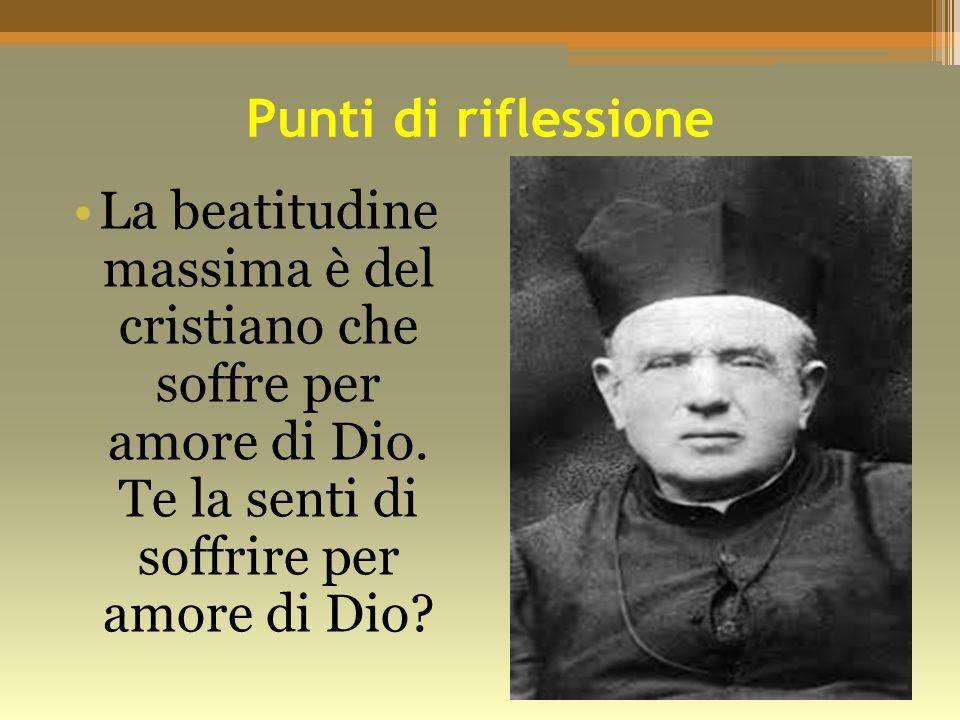 Punti di riflessione La beatitudine massima è del cristiano che soffre per amore di Dio.