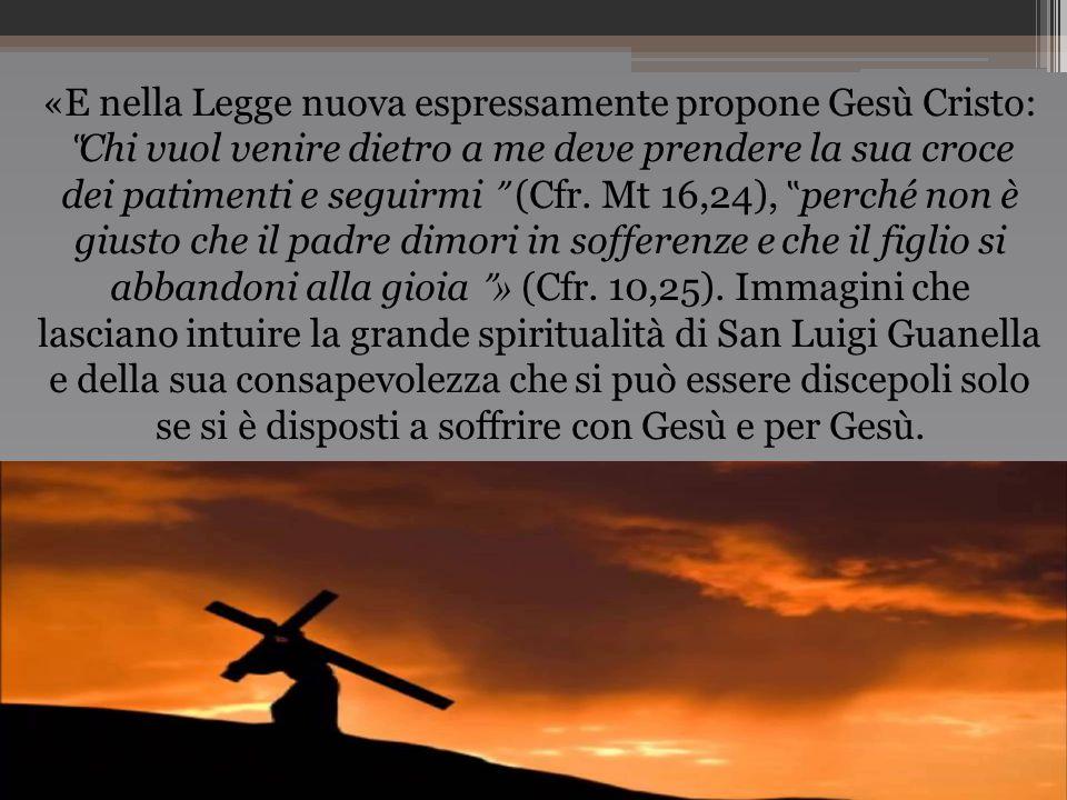 """«E nella Legge nuova espressamente propone Gesù Cristo: """"Chi vuol venire dietro a me deve prendere la sua croce dei patimenti e seguirmi ˮ (Cfr."""