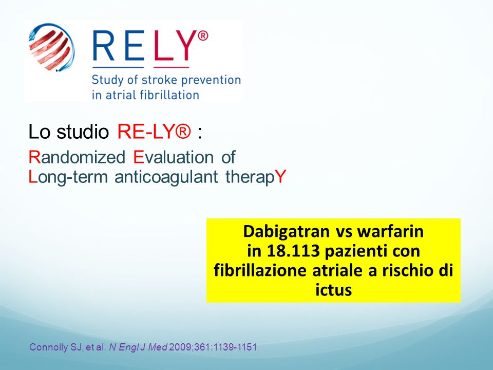 Lo studio RE-LY® : Randomized Evaluation of Long-term anticoagulant therapY.
