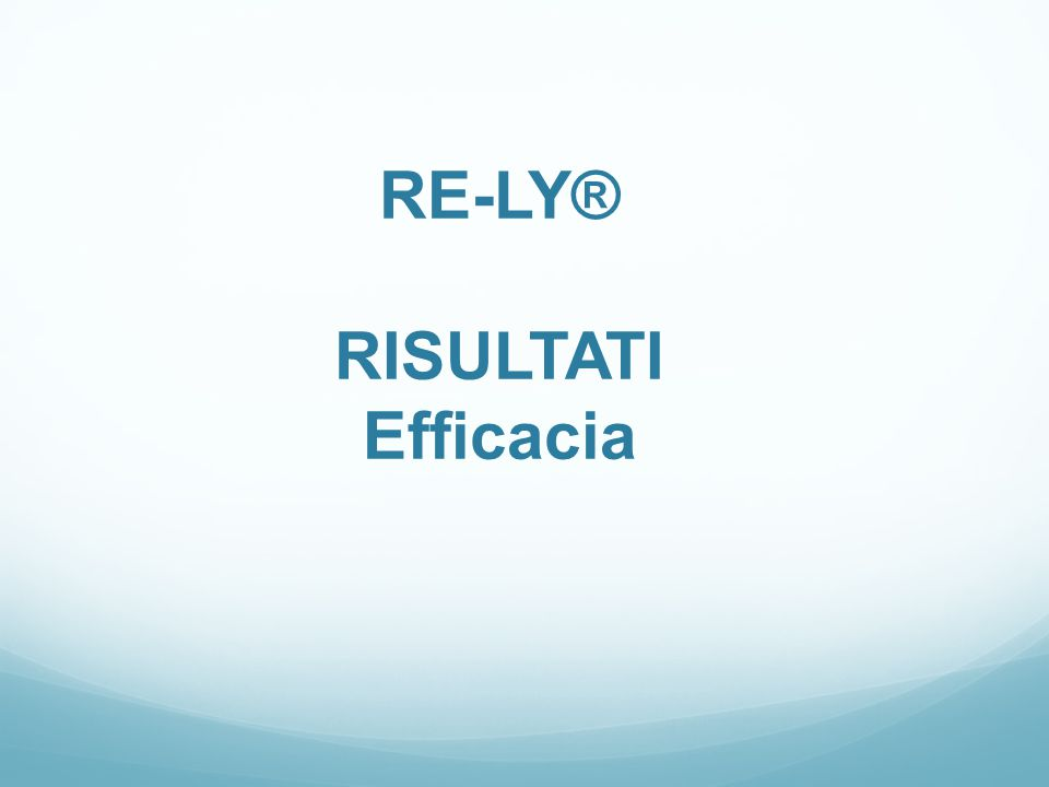 RE-LY® RISULTATI Efficacia