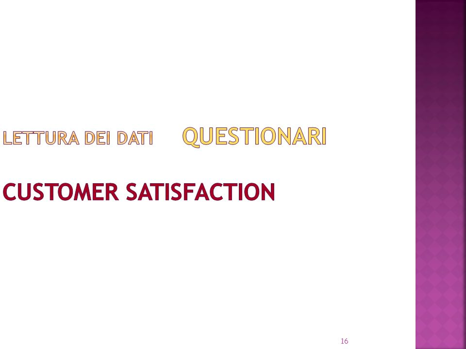 LETTURA DEI DATI QUESTIONARI Customer Satisfaction