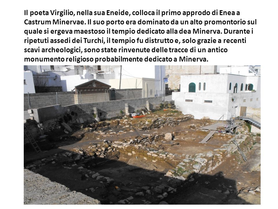Il poeta Virgilio, nella sua Eneide, colloca il primo approdo di Enea a Castrum Minervae.