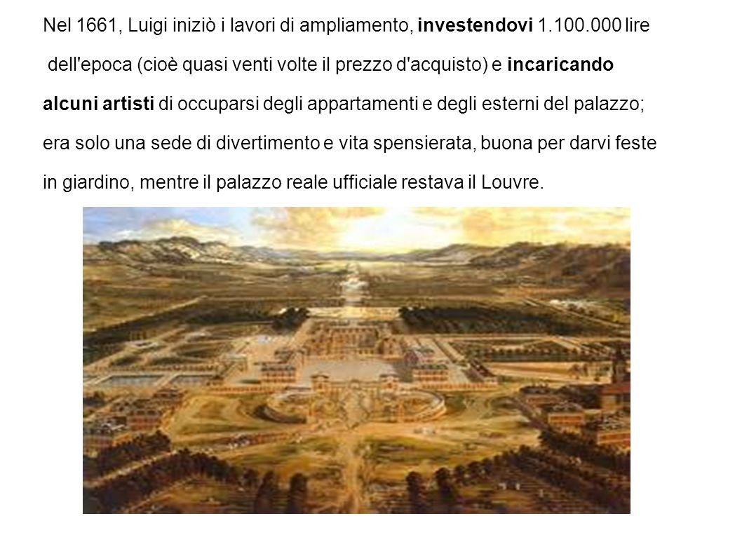 Nel 1661, Luigi iniziò i lavori di ampliamento, investendovi 1. 100