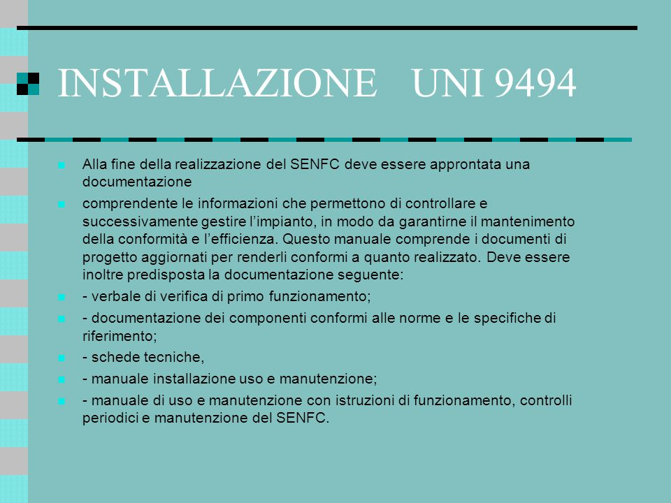 INSTALLAZIONE UNI 9494 Alla fine della realizzazione del SENFC deve essere approntata una documentazione.