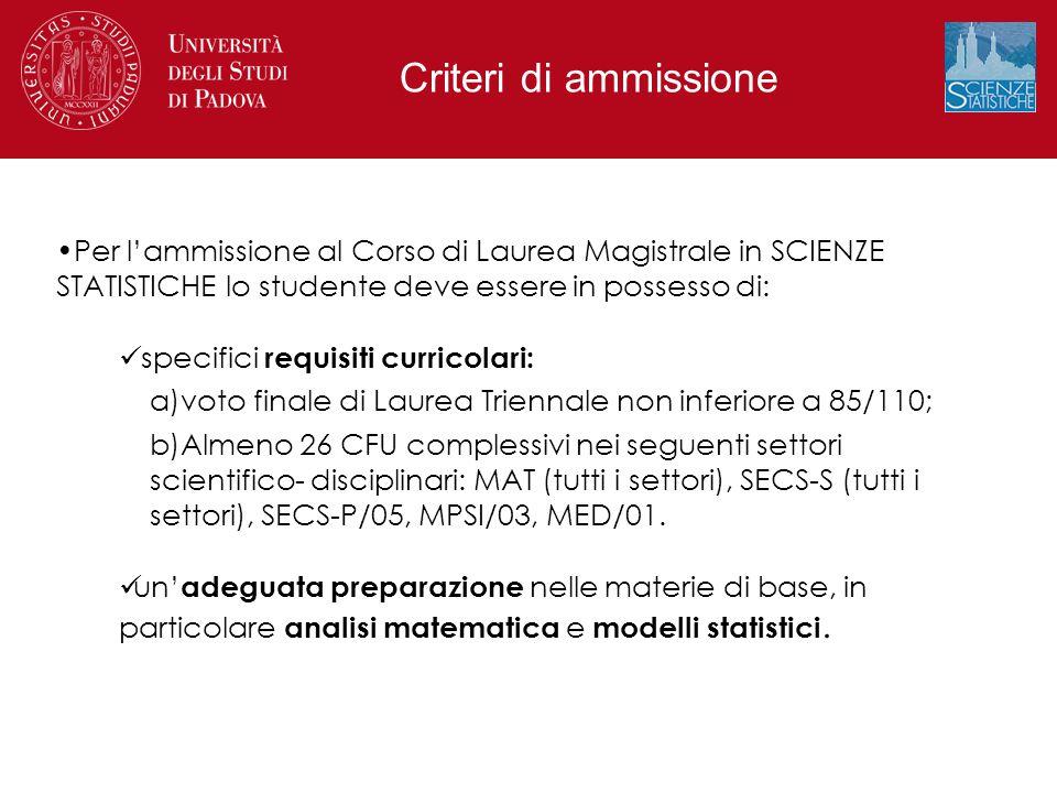 Criteri di ammissione Per l'ammissione al Corso di Laurea Magistrale in SCIENZE STATISTICHE lo studente deve essere in possesso di: