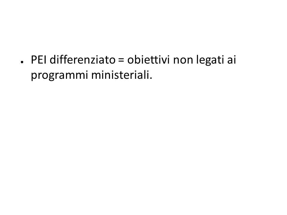 PEI differenziato = obiettivi non legati ai programmi ministeriali.