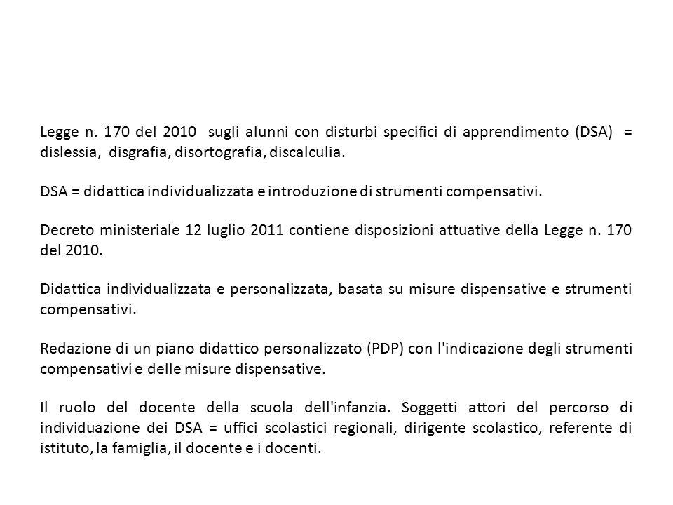 Legge n. 170 del 2010 sugli alunni con disturbi specifici di apprendimento (DSA) = dislessia, disgrafia, disortografia, discalculia.