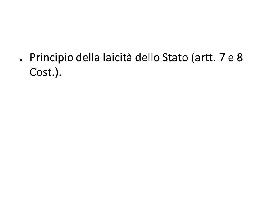Principio della laicità dello Stato (artt. 7 e 8 Cost.).