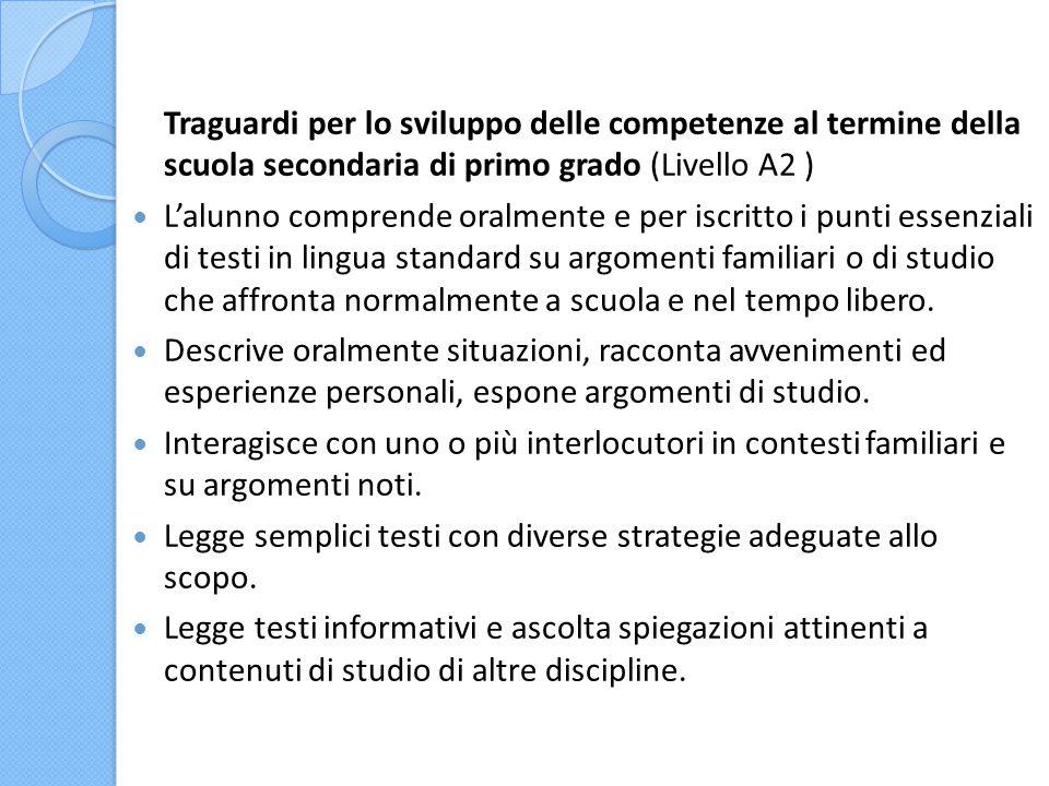 Traguardi per lo sviluppo delle competenze al termine della scuola secondaria di primo grado (Livello A2 )