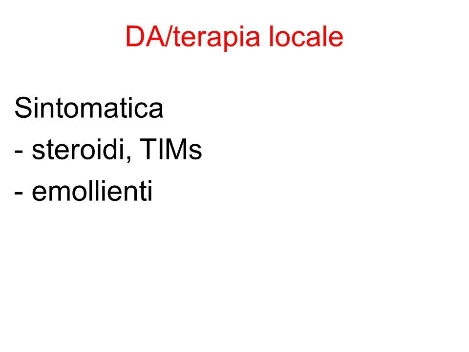 DA/terapia locale Sintomatica - steroidi, TIMs - emollienti 6 6 6
