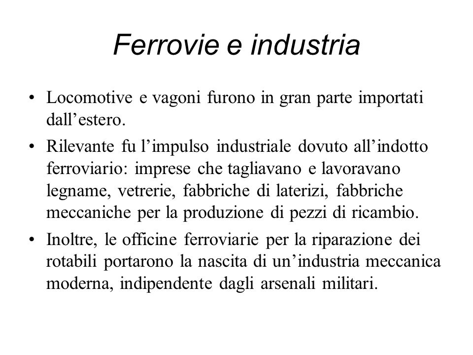 Ferrovie e industria Locomotive e vagoni furono in gran parte importati dall'estero.