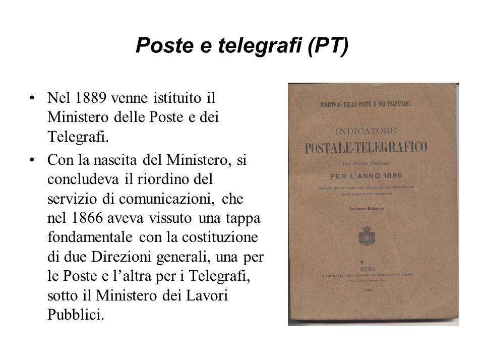 Poste e telegrafi (PT) Nel 1889 venne istituito il Ministero delle Poste e dei Telegrafi.