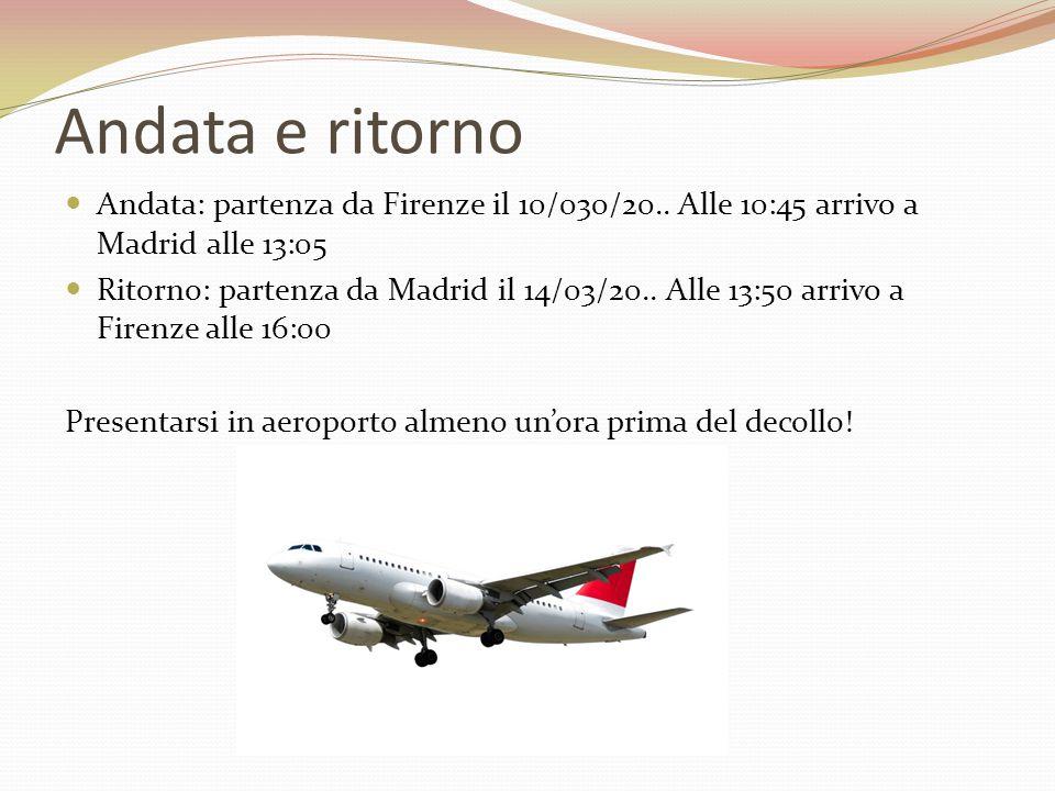 Andata e ritorno Andata: partenza da Firenze il 10/030/20.. Alle 10:45 arrivo a Madrid alle 13:05.