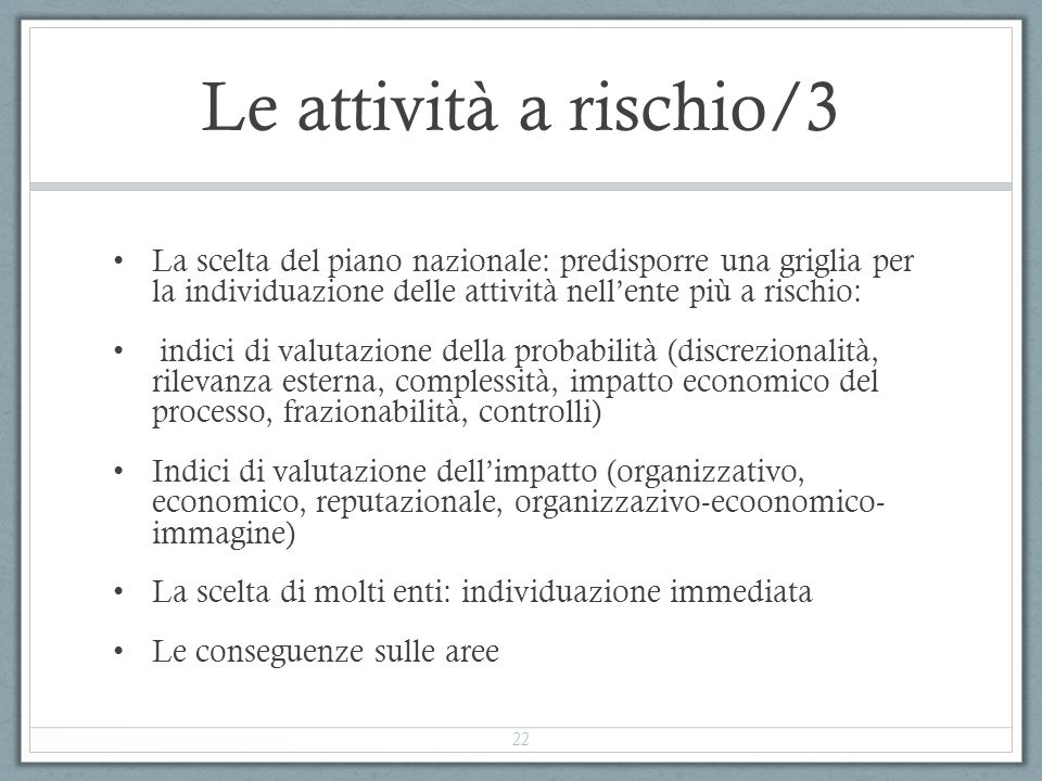 Le attività a rischio/3 La scelta del piano nazionale: predisporre una griglia per la individuazione delle attività nell'ente più a rischio: