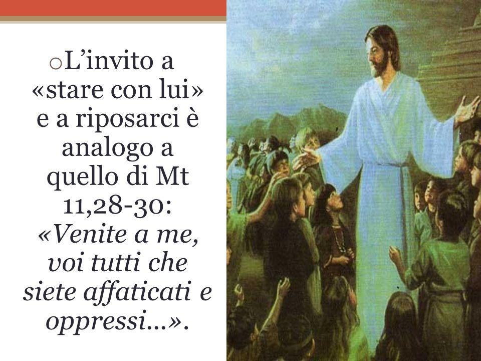 L'invito a «stare con lui» e a riposarci è analogo a quello di Mt 11,28-30: «Venite a me, voi tutti che siete affaticati e oppressi...».