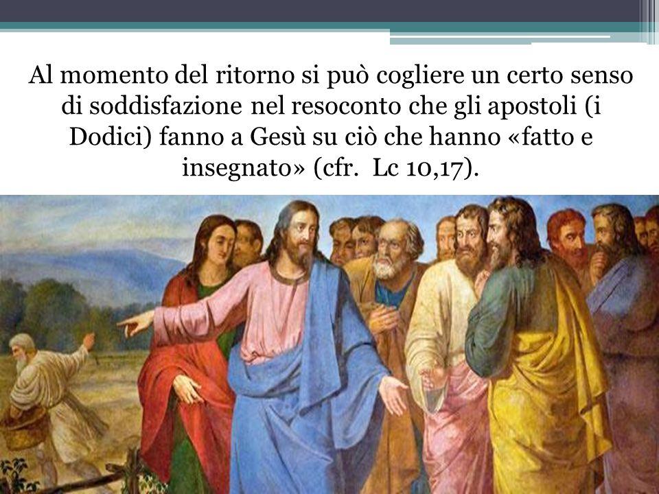 Al momento del ritorno si può cogliere un certo senso di soddisfazione nel resoconto che gli apostoli (i Dodici) fanno a Gesù su ciò che hanno «fatto e insegnato» (cfr.