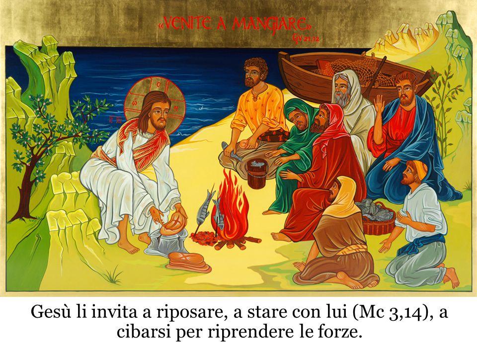Gesù li invita a riposare, a stare con lui (Mc 3,14), a cibarsi per riprendere le forze.