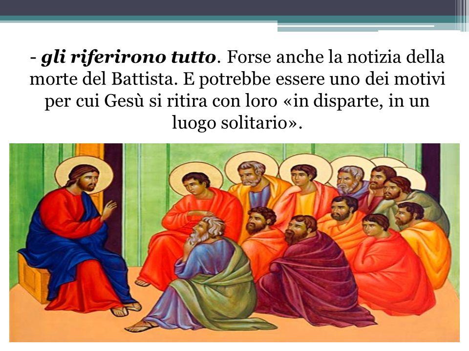 - gli riferirono tutto. Forse anche la notizia della morte del Battista.