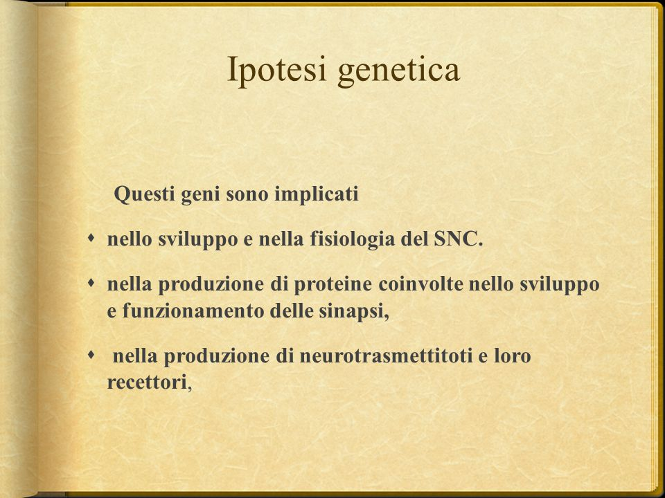 Ipotesi genetica Questi geni sono implicati