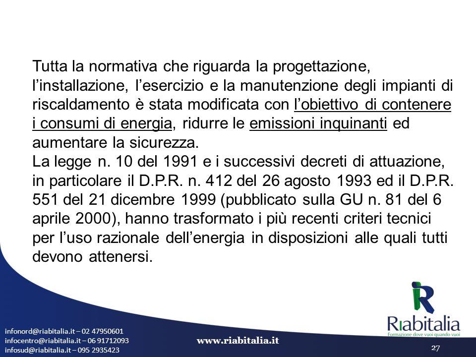Tutta la normativa che riguarda la progettazione, l'installazione, l'esercizio e la manutenzione degli impianti di riscaldamento è stata modificata con l'obiettivo di contenere i consumi di energia, ridurre le emissioni inquinanti ed aumentare la sicurezza.