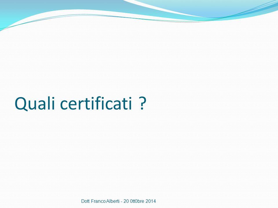 Quali certificati Dott Franco Alberti - 20 0tt0bre 2014