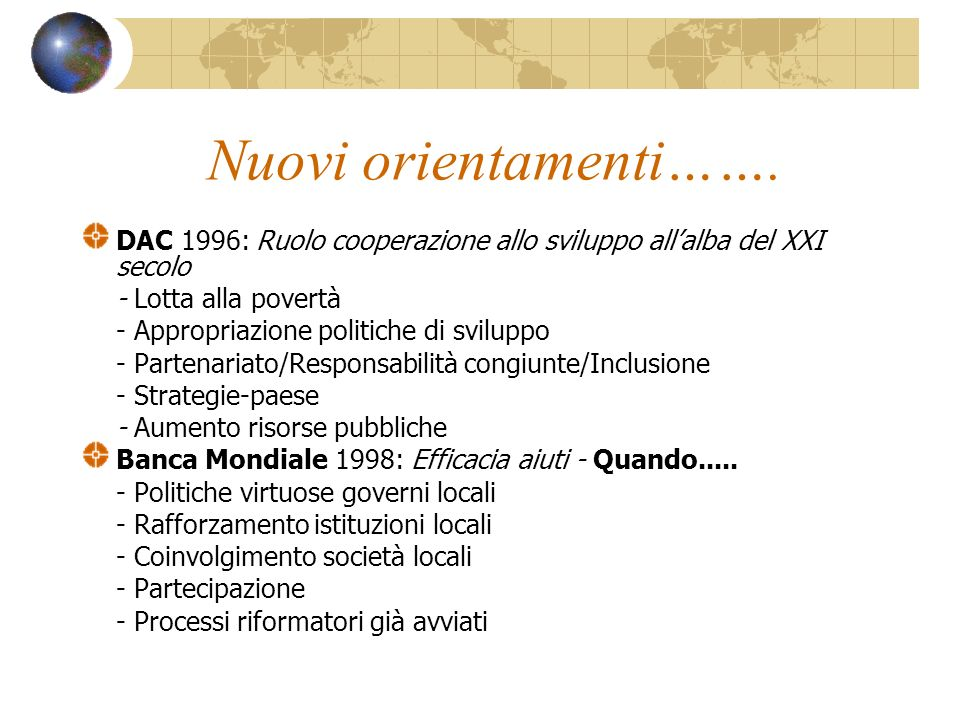 Nuovi orientamenti……. DAC 1996: Ruolo cooperazione allo sviluppo all'alba del XXI secolo. - Lotta alla povertà.